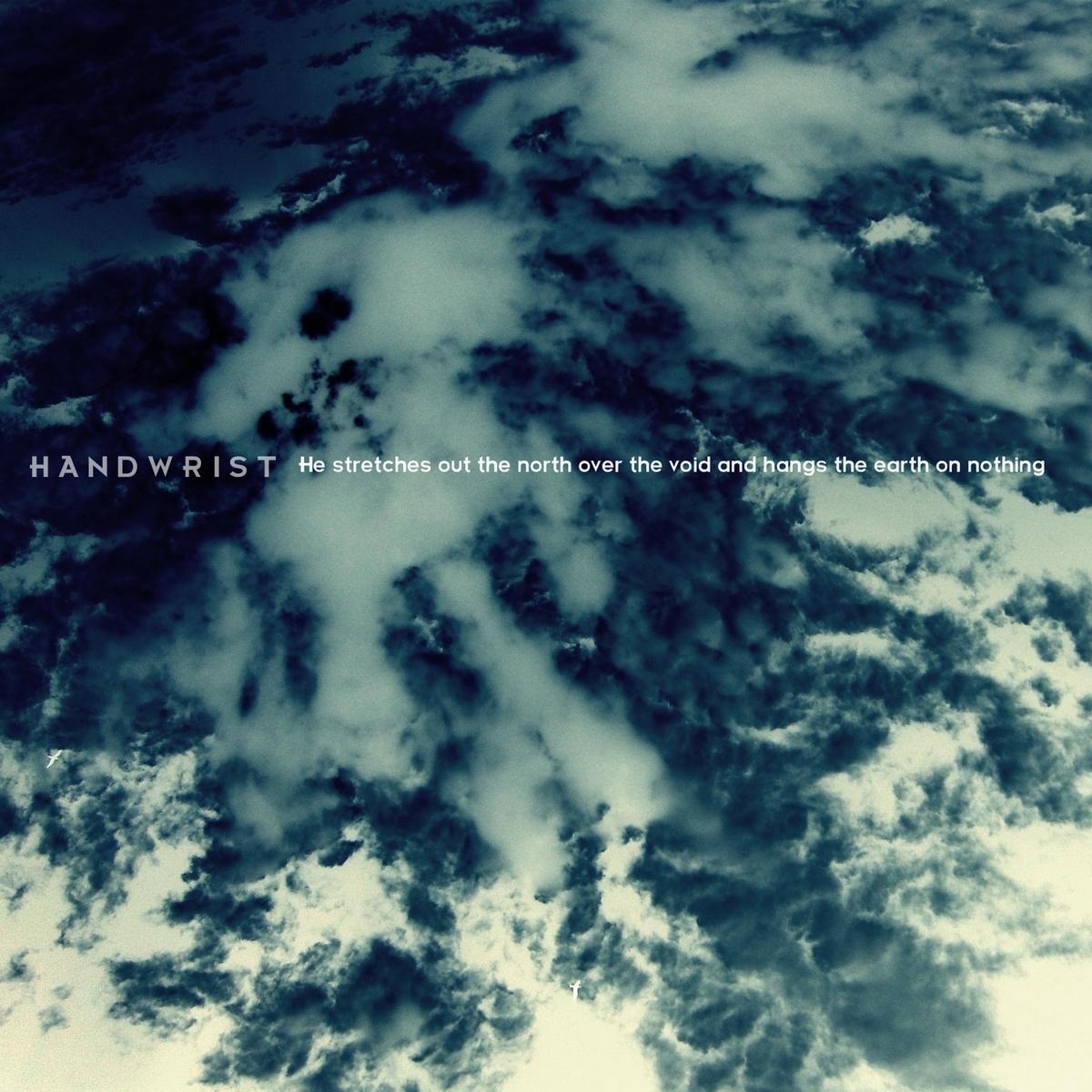 Handwrist – He stretches out the north over the void and hangs the earth on nothing