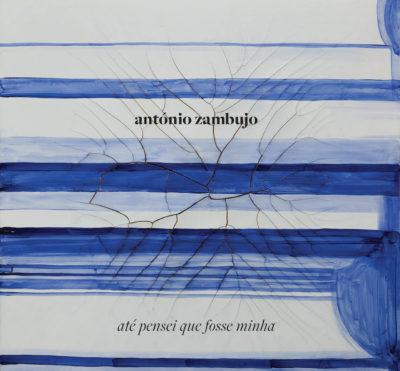"António Zambujo – ""Até Pensei que Fosse Minha"""